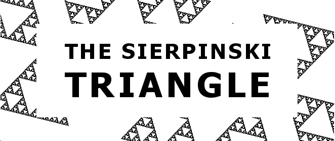 The Sierpinski Triangle. A self similar fractal. Sierpinski Triangle Banner